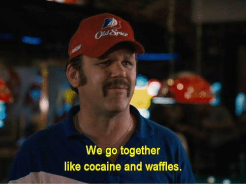 we-go-together-like-cocaine-and-waffles-
