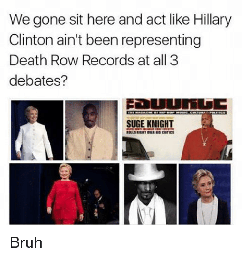 We Gone Sit Here and Act Like Hillary Clinton Ain t Been ... 7221027f7