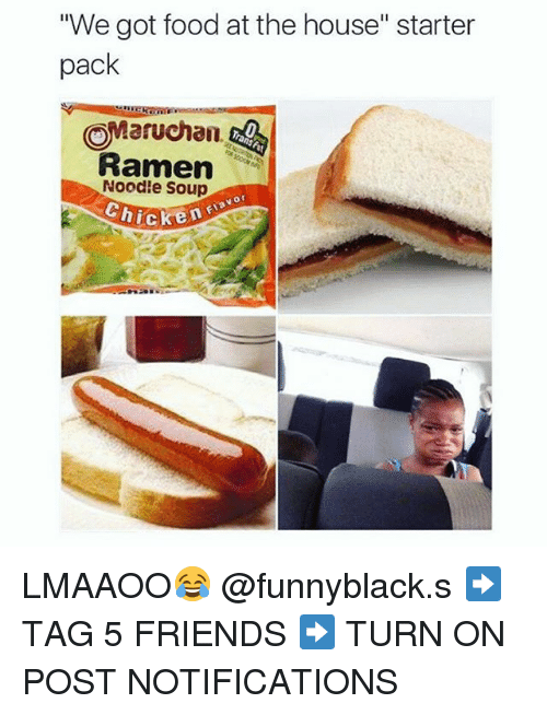 """Food, Friends, and Ramen: """"We got food at the house"""" starter  pack  OMaruchan,  Ramen  Soup  or  Chicken LMAAOO😂 @funnyblack.s ➡️ TAG 5 FRIENDS ➡️ TURN ON POST NOTIFICATIONS"""