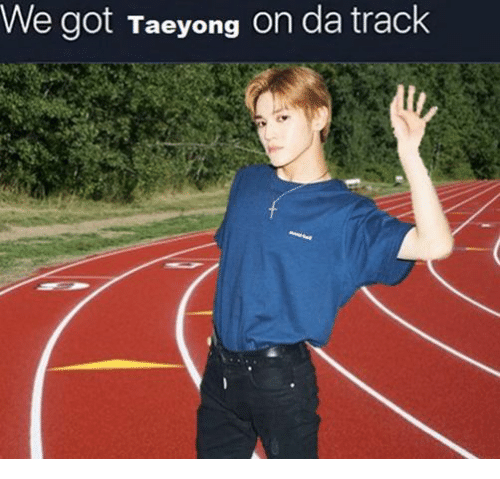 Got and Track: We got Taeyong on da track