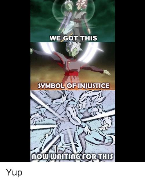 We Got This Symbol Of Injustice Now Wnitingfor This Yup Meme On Me