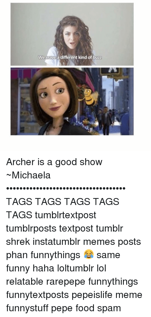 Memes, Archer, and 🤖: We Grave a different kind of buzz Archer is a good show ~Michaela •••••••••••••••••••••••••••••••••••• TAGS TAGS TAGS TAGS TAGS tumblrtextpost tumblrposts textpost tumblr shrek instatumblr memes posts phan funnythings 😂 same funny haha loltumblr lol relatable rarepepe funnythings funnytextposts pepeislife meme funnystuff pepe food spam
