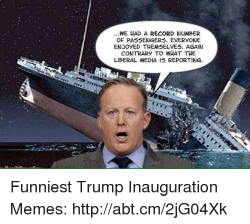 Memes, 🤖, and Passenger: WE HAD A RECORD NuMBER  OF PASSENGERS, EVERYONE  ENSoyED THEMSELVES, AGAIN  CONTRARY TO WHAT THE  LIBERAL MEDIA IS REPORTING. Funniest Trump Inauguration Memes: http://abt.cm/2jG04Xk