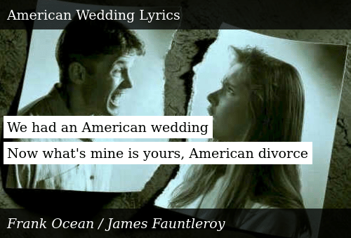 Frank Ocean American Wedding.We Had An American Wedding Now What S Mine Is Yours American