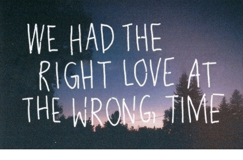 Love, Time, and Right: WE HAD THE  RIGHT LOVE AT  THE WRONG!TIME