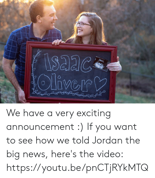 Memes, News, and Videos: We have a very exciting announcement :)   If you want to see how we told Jordan the big news, here's the video: https://youtu.be/pnCTjRYkMTQ
