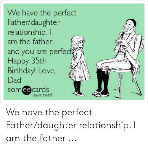 Birthday Dad And Love We Have The Perfect Father Daughter Relationship