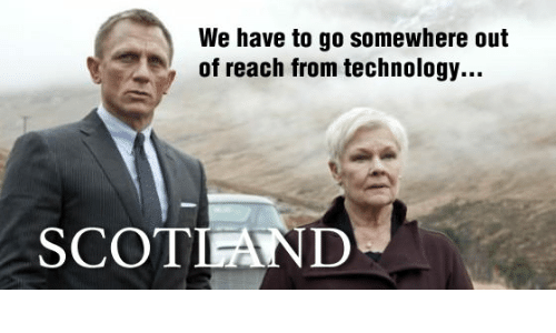we have to go somewhere out of reach from technology 14009241 ✅ 25 best memes about scotland forever meme scotland forever memes