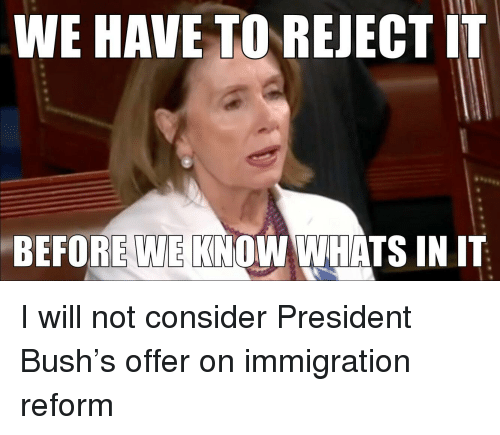WE HAVE TO REJECT IT BEFORE WE KNOW WHATS IN IT | Immigration Meme