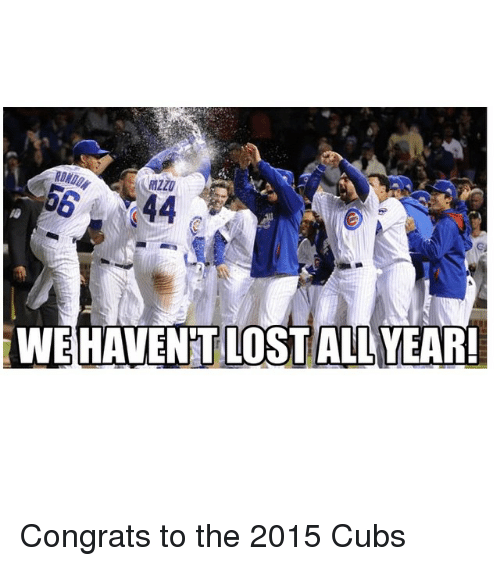 Mlb, Lost, and Cubs: WE HAVENT LOST ALL YEAR! Congrats to the 2015 Cubs