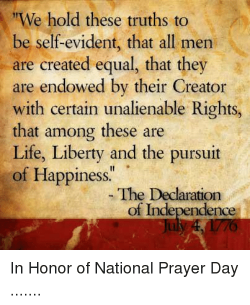 Life Liberty And The Pursuit Of Happiness Quote: We Hold These Truths To Be Self-Evident That All Men Are