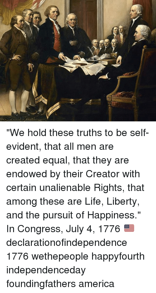 liberty and the pursuit of the tuth essay We hold these truths to be self-evident, that all men are created equal, that they are endowed by their creator with certain unalienable rights, that among these are life, liberty and the pursuit of happiness these words are indelibly etched in the annals of history.