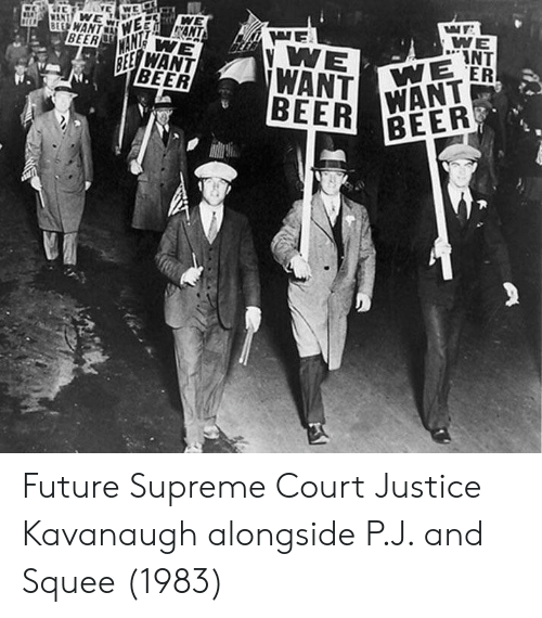 Beer, Future, and Supreme: WE  INT  REEWANT  BEER  BEER REEK Future Supreme Court Justice Kavanaugh alongside P.J. and Squee (1983)