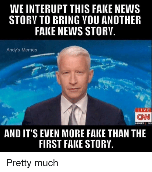 News Memes Andhighlights: WE INTERUPT THIS FAKE NEWS STORY TO BRING VOU ANOTHER FAKE