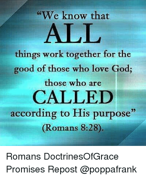 We Know That ALL Things Work Together For The Good Of