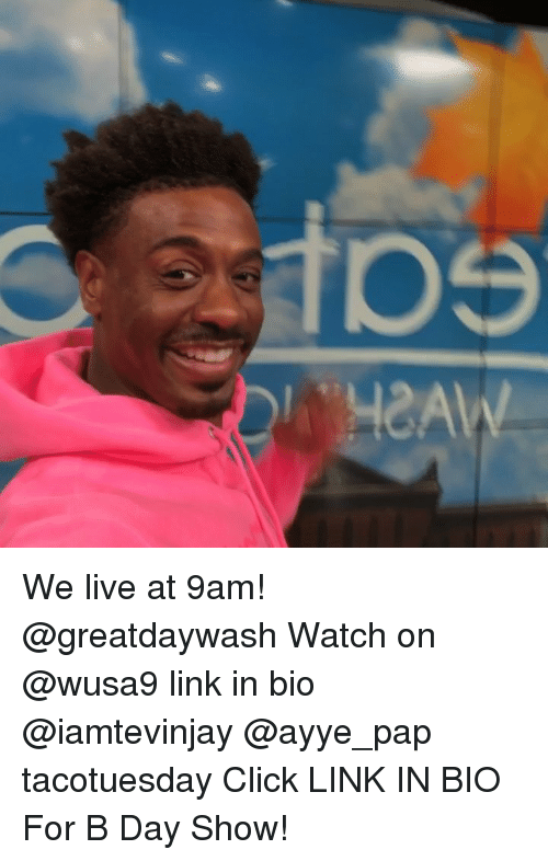Click, Memes, and Link: We live at 9am! @greatdaywash Watch on @wusa9 link in bio @iamtevinjay @ayye_pap tacotuesday Click LINK IN BIO For B Day Show!