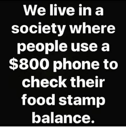 We Live In A Society Where People Use A 800 Phone To Check Thei