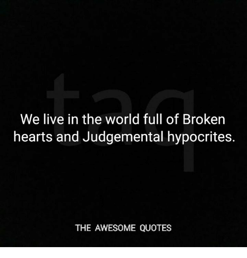 We Live In The World Full Of Broken Hearts And Judgemental