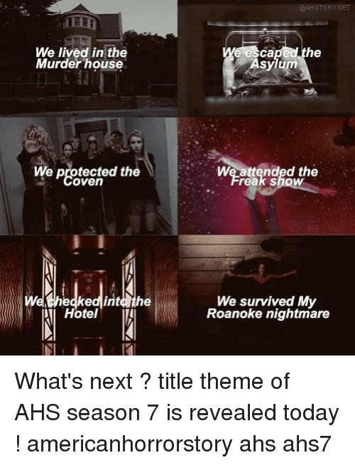 Memes, House, and Today: We lived in the  Murder house  caped the  Asylum  We Peted the  We protected the  oven  We attended the  reak show  HotelII  We survived My  Roanoke nightmare What's next ? title theme of AHS season 7 is revealed today ! americanhorrorstory ahs ahs7
