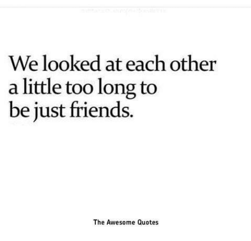 We Looked at Each Other a Little Too Long to Be Just Friends ...