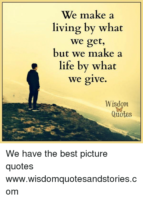 Life, Best, And Quotes: We Make A Living By What We Get,