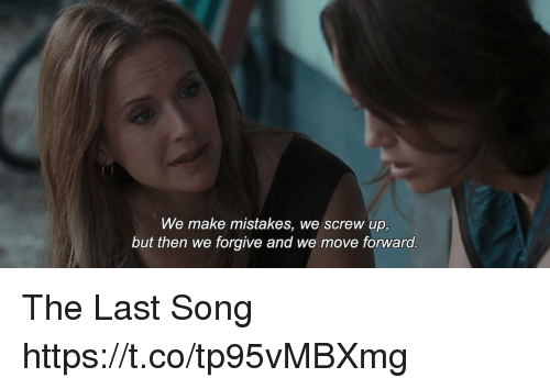 Memes, Mistakes, and 🤖: We make mistakes, we screw up,  but then we forgive and we move forward. The Last Song https://t.co/tp95vMBXmg