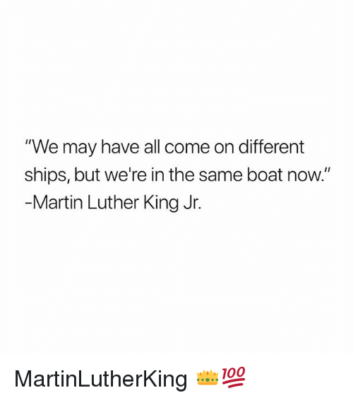 "Martin, Martin Luther King Jr., and Memes: ""We may have all come on different  ships, but we're in the same boat now.""  Martin Luther King Jr. MartinLutherKing 👑💯"