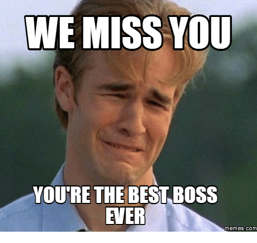 we miss you youre the best boss ever memes com 13873175 we miss you youre the best boss ever memes com miss you meme on