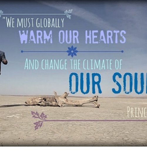 "Memes, Hearts, and Change: ""WE MUST GLOBALLY  WARM OUR HEARTS  AND CHANGE THE CLIMATE OF  OUR SOU  RING"