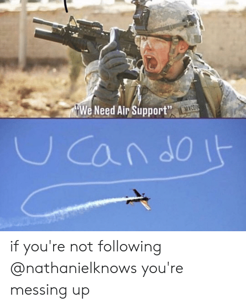Dank Memes, Air, and Following: We Need Air Support  19 if you're not following @nathanielknows you're messing up