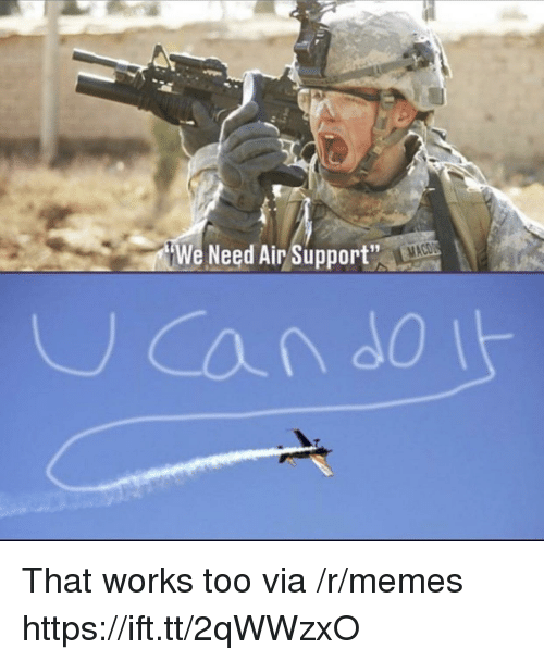 Memes, Air, and Can: We Need Air Support  can do That works too via /r/memes https://ift.tt/2qWWzxO