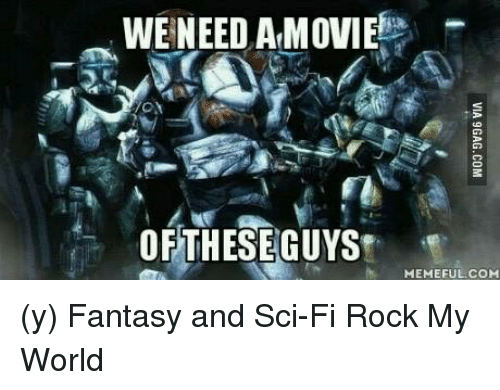Memes, 🤖, and Rock: WE NEED AMOVIE  OF THESE GUYS  MEMEFUL COM (y) Fantasy and Sci-Fi Rock My World