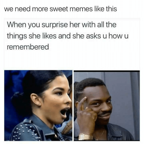 We Need More Sweet Memes Like This When You Surprise Her ...