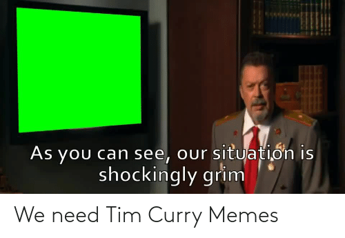 Memes, Tim Curry, and Curry: We need Tim Curry Memes