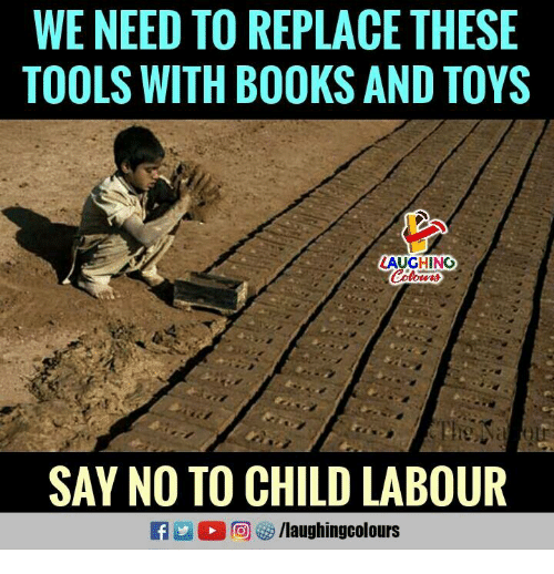 Books, Toys, and Indianpeoplefacebook: WE NEED TO REPLACE THESE  TOOLS WITH BOOKS AND TOYS  LAUGHING  TETA  SAY NO TO CHILD LABOUR