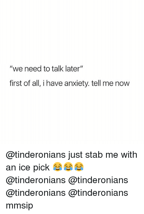 """Memes, Anxiety, and 🤖: """"we need to talk later""""  first of all, i have anxiety. tell me now @tinderonians just stab me with an ice pick 😂😂😂 @tinderonians @tinderonians @tinderonians @tinderonians mmsip"""