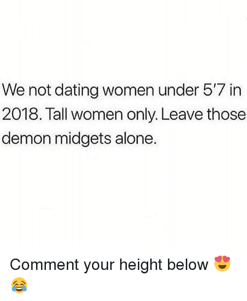 Being Alone, Dating, and Memes: We not dating women under 5'7 in  2018. Tall women only. Leave those  demon midgets alone. Comment your height below 😍😂