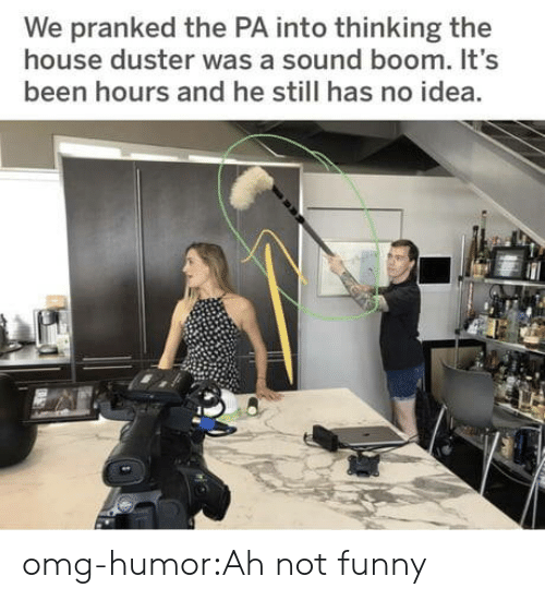 Funny, Omg, and Tumblr: We pranked the PA into thinking the  house duster was a sound boom. It's  been hours and he still has no idea. omg-humor:Ah not funny