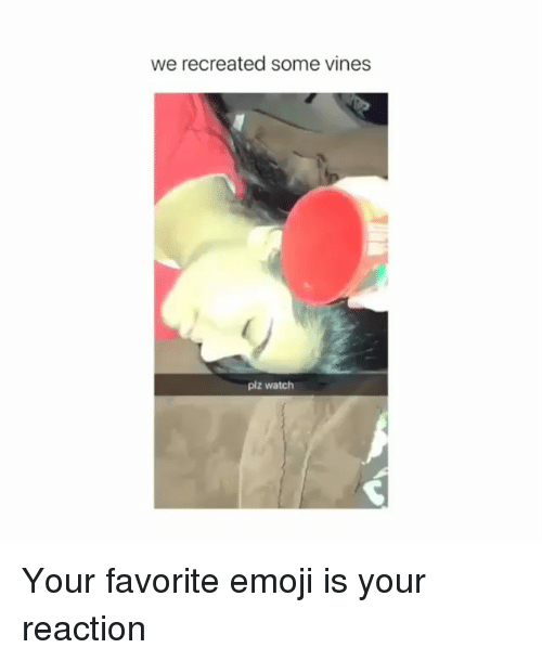 Emoji, Memes, and Vines: we recreated some vines  plz watch Your favorite emoji is your reaction