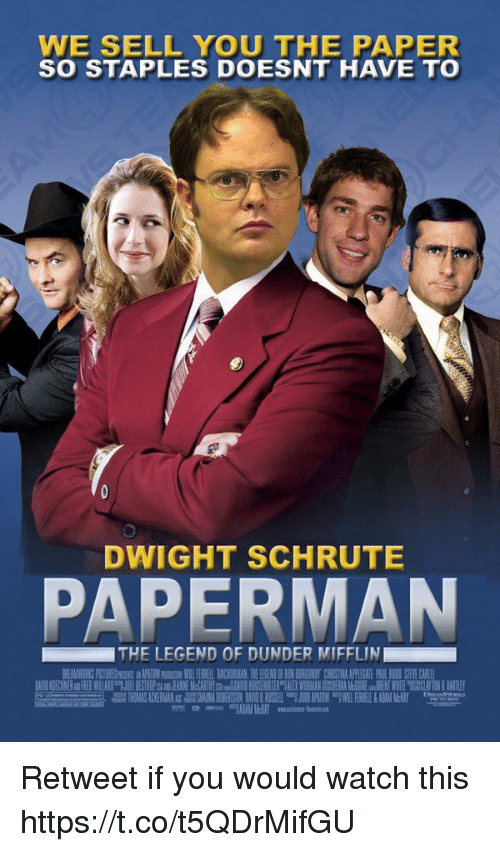 Dwight Schrute, Staples, and Watch: WE SELL YOU THE PAPER  SO STAPLES DOESNT HAVE TO  DWIGHT SCHRUTE  PAPERMAN  THE LEGEND OF DUNDER MIFFLIN Retweet if you would watch this https://t.co/t5QDrMifGU