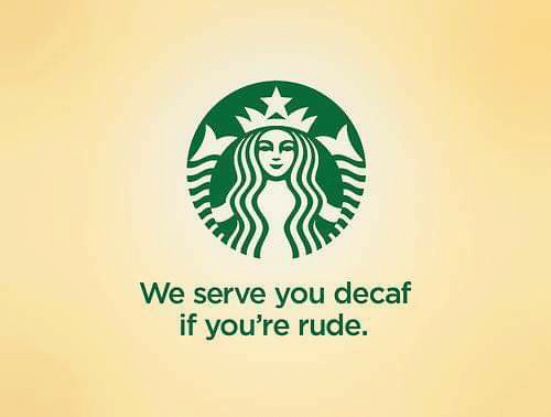 b03abaf31 Rude, You, and Youre: We serve you decaf if you're rude