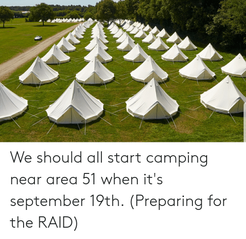 We Should All Start Camping Near Area 51 When It's September