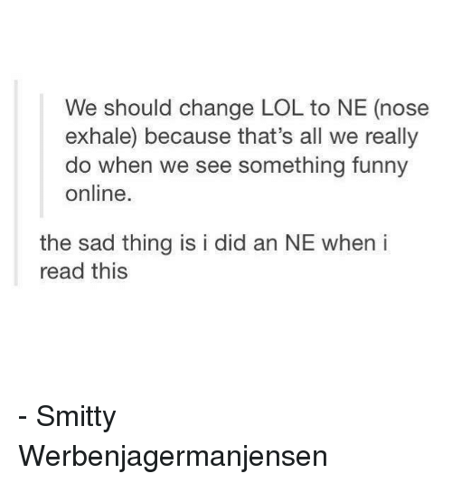 we should change lol to ne nose exhale because thats 3360304 we should change lol to ne nose exhale because that's all we