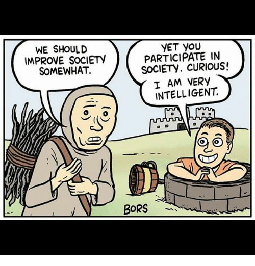 Memes, 🤖, and Curious: WE SHOULD  IMPROVE SOCIETY  SOMEWHAT.  YET you  PARTICIPATE IN  SOCIETY. CURIOUS!  T AM VERY  INTELLIGENT  BORS