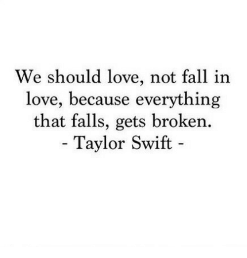 44bb60b498cd8 We Should Love Not Fall in Love Because Everything That Falls Gets ...