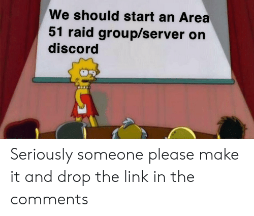 We Should Start an Area 51 Raid Groupserver on Discord