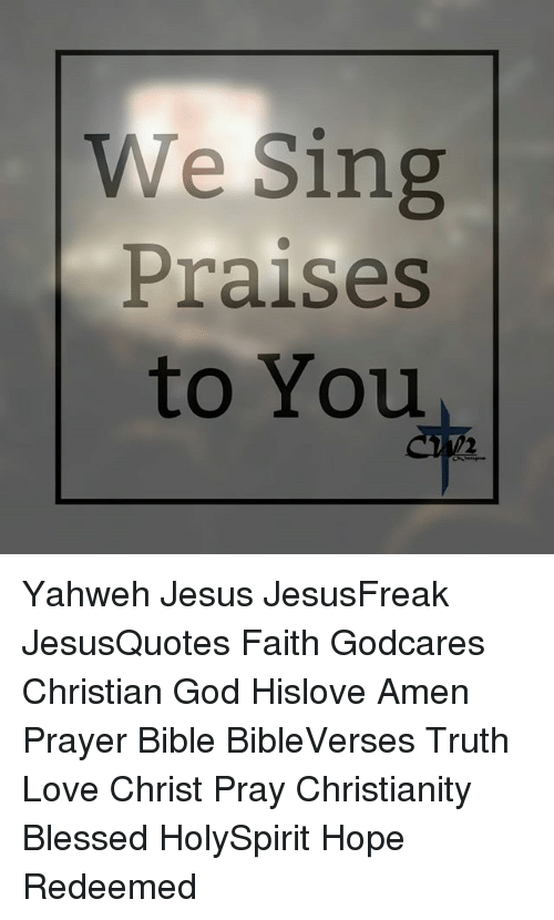 We Sing Praises to You Yahweh Jesus JesusFreak JesusQuotes