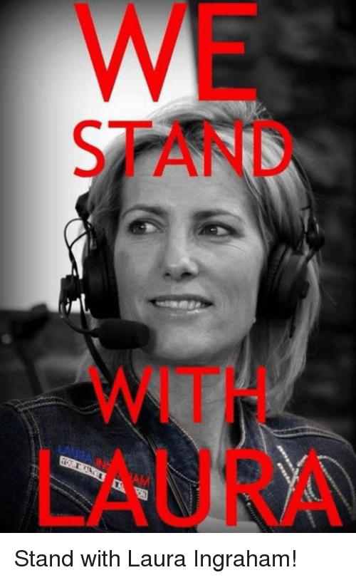 Laura Ingraham, Laura, and Stand: WE  STAND  WITH  LAURA Stand with Laura Ingraham!