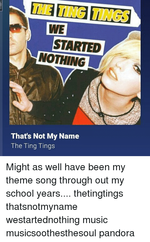25 best memes about the ting tings the ting tings memes memes pandora and we started nothing thats not my name the ting sciox Gallery