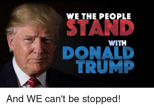 WE THE PEOPLE STAND WITH DONALD TRUMP | Donald Trump Meme on ME.ME